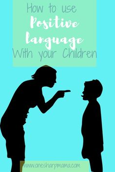 Positive language, be a better parent, how to discipline children, turn no into yes, helping kids, parent tip, parent hack, parent tricks, parenting,