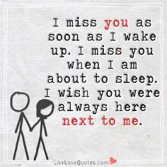 I do miss you so much... it's because I love you so much and all I want in this life is to spend it with you...