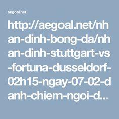 http://aegoal.net/nhan-dinh-bong-da/nhan-dinh-stuttgart-vs-fortuna-dusseldorf-02h15-ngay-07-02-danh-chiem-ngoi-dau-c6145.html