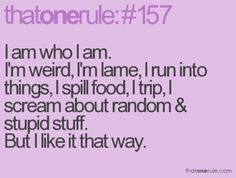 OMG that is totally me i run into stuff all the time which one time had to go ER and I spill and I'm all the other stuff but I like it that way Great Quotes, Quotes To Live By, Funny Quotes, Inspirational Quotes, Random Quotes, Meaningful Quotes, Girl Quotes, Quirky Quotes, Awesome Quotes