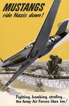 Mustangs ride Nazis down! Fighting, bombing, strafing ... the Army Air Forces likes 'em! From the United States Army Recruiting Publicity Bureau, circa WWII. A U.S. Army Air Forces Mustang fighter fli