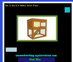 How To Build A Rabbit Hutch Plans 102058 - Woodworking Plans and Projects!