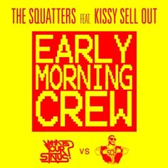 Label Worx Featured Release - The Squatters feat. Kissy Sell Out : Early Morning Crew [ What's Your Status ]