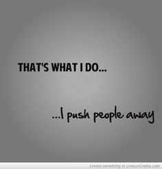25 best ideas about push away on - 28 images - 25 best ideas about push away on, 25 best ideas about push away on, the 25 best ideas about push away on pushing, push away quotes www imgkid the image kid has it, 25 best ideas about push away on Pushing People Away Quotes, I Push People Away, Push Away, People Quotes, Sex Quotes, Life Quotes, Failed Relationship, Relationships, Broken Heart Quotes