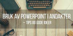 Bruk av PowerPoint i andakter – tips og gode ideer. Her er notatene fra et seminar jeg hadde om det å bruke PowerPoint i andakter.