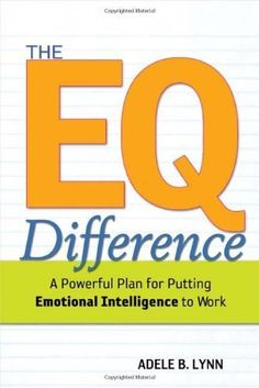 The EQ Difference: A Powerful Plan for Putting Emotional Intelligence to Work by Adele B. Lynn. $3.23. 224 pages. Publisher: AMACOM (November 19, 2004). Author: Adele B. Lynn