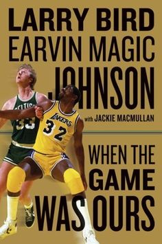 """When the Game Was Ours, Larry Bird and Earvin """"Magic"""" Johnson [With Jackie MacMullan]"""
