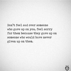 Don't Feel Sad Over Someone Who Gave Up On You Nalan&Quotes. This amazing picture collections about Don't Feel Sad Over Someone Who Gave Up On You is avail New Quotes, Words Quotes, Quotes To Live By, Life Quotes, Inspirational Quotes, Over You Quotes, Rules Quotes, Funny Quotes, Sayings