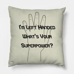 I'm Left Handed What's Your Superpower? - Left Handed - Pillow | TeePublic.  I'm left handed, what's your superpower is the perfect design for the lefty southpaw in your life. Show the world your awesome and unique right brain superpower with this leftie design. Proudly wear and display your individuality with this distinctive artwork on 13 August for Left Handers International Awareness Day. Right Brain, Superpower, Left Handed, Throw Pillows, Display, Unique, Awesome, Artwork, Gifts