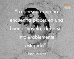 """""""La persona que no encuentra placer en una buena novela, debe ser intolerablemente estúpida"""" Jane Austen #cita #quote #escritura #literatura #libros #books #JaneAusten"""