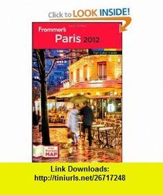 Frommers Paris 2012 (Frommers Color Complete) (9781118045978) Joseph Alexiou, Lily Heise, Sophie Nellis, Kate van den Boogert, Meg Zimbeck, Barbra Austin , ISBN-10: 1118045971  , ISBN-13: 978-1118045978 ,  , tutorials , pdf , ebook , torrent , downloads , rapidshare , filesonic , hotfile , megaupload , fileserve