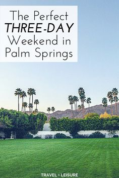 Not sure how to spend your vacation in Palm Springs? Here's an itinerary for three days of fun at the foot of the Santa Rosa Mountains.