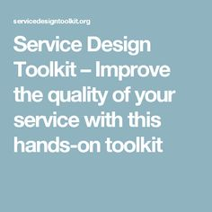 Service Design Toolkit – Improve the quality of your service with this hands-on toolkit