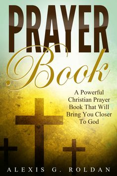 Prayer Book: A Powerful Christian PrayerThat Will Bring You Closer To God (Christian Books Mini-Series 1) #Free #Kindle #prayer