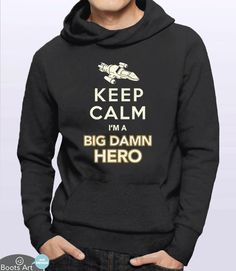 Keep Calm Im A Big Damn Hero (Hoodie)