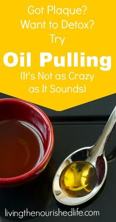 Got Plaque Want to Detox Try Oil Pulling It's Not as Crazy as It Sounds - The Nourished Life