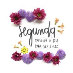 <p></p><p>Segunda também é dia para ser feliz.</p>