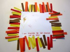 Start by giving your child the paper and crayons and ask them to draw a picture of what they are thankful for. While they draw cut the colored construction paper into small strips. If your child can't write yet ask them to tell you about their picture and label it for them. Add double stick tape to all the edges. Start adding the strips.