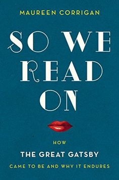 The Millions: Books and Reviews: Maureen Corrigan: So We Read On: How The Great Gatsby Came to Be and Why It Endures