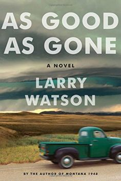 Review of Larry Watson's novel, As Good as Gone. Set in 1963 MT, it's the story of a loner cowboy who returns home to care for grandkids he barely knows.