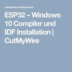 ESP32 – Windows 10 Compiler und IDF Installation | CutMyWire Linux, Microsoft, Windows 10, Programming, Tutorials, Linux Kernel