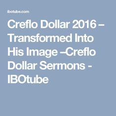 Creflo Dollar 2016 – Transformed Into His Image –Creflo Dollar Sermons - IBOtube