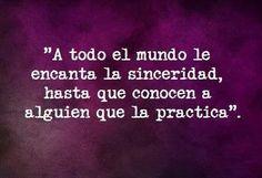 """""""A todo el mundo le encanta la sinceridad, hasta que conocen a alguien que la practica"""". #frases"""