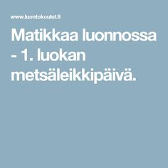 Matikkaa luonnossa - 1. luokan metsäleikkipäivä. Thinking Skills, Teaching Math, Grade 1, Preschool, Language, Science, Education, Peda, Kid Garden