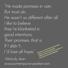He made promises in vain.  But most do.  He wasn't so different after all.  I like to believe  He made promises in vain.  But most do.  He wasn't so different after all.  I like to believe  they're blanketed in good intentions.  Their promises, that is.  If I didn't,  I'd lose all hope. #relationships #advice #breakup #emptypromises #love #stayingtogether