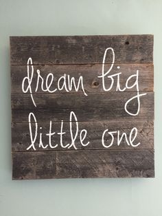 A personal favorite from my Etsy shop https://www.etsy.com/listing/244548084/dream-big-little-one-reclaimed-wood-sign