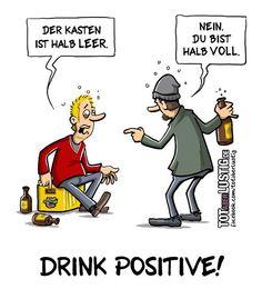 - Der Kasten ist halb leer.  + Nein. Du bist halb voll.  [Drink Positive!]  #karikatur #cool #witzig #humor #fun #lachen #spaß #lustig #spruch #sprüche #lustigesprüche