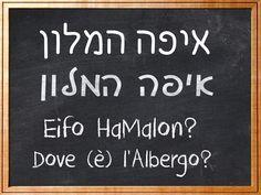 Eifo HaMalon? — Dov'è l'albergo?