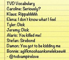 "This summary of TVD characters' vocabulary. | 14 Pictures Only ""The Vampire Diaries"" Fans Will Think Are Funny"