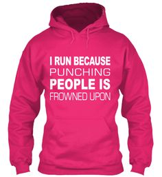 I Run Because Punching People Is Frowned Upon. Get this awesome hoodie or shirt. Just click the picture.