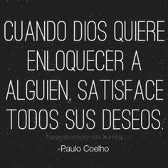 Frases de deseos ~Paulo Coelho  Cuando Dios quiere enloquecer a alguien, satisface todos sus deseos.