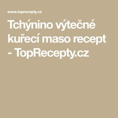 Tchýnino výtečné kuřecí maso recept - TopRecepty.cz