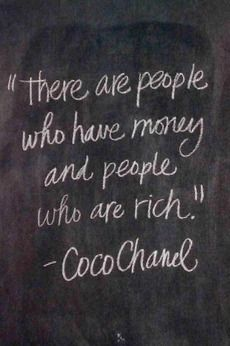 there are people who have money & people who are rich. *know the difference*