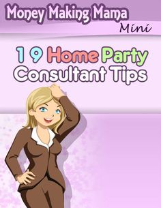 http://www.stay-a-stay-at-home-mom.com/support-files/19consultanttips.pdf 19 Home Party Consultant Tips