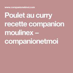 Poulet au curry recette companion moulinex − companionetmoi