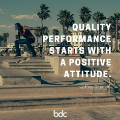 Quote of the day: Quality performance starts with a positive attitude. - Jeffrey Gitomer