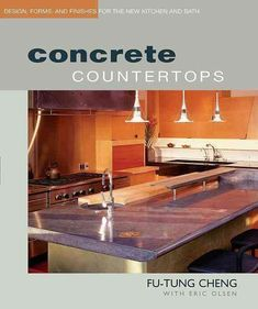 Precision Series Concrete Countertops: Design, Forms, and Finishes for the New Kitchen and Bath