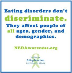 "As we look forward to #EDAwareness week later this month, remember that #EatingDisorders do NOT discriminate - they can affect anyone, regardless of age, gender, size, or seeming ""well-being"". Please keep an open eye and an understanding mindset towards those you meet or know that may be struggling."