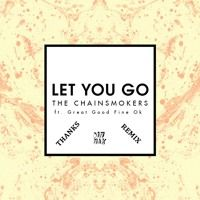 The Chainsmokers - Let You Go ( Thanks Remix ) by Thanks™ on SoundCloud