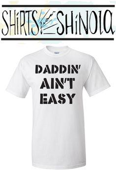 Daddin' ain't easy. Dadding ain't easy. t by ShirtsFromShinola