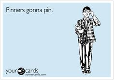 Free and Funny News Ecard: Pinners gonna pin. Quotes To Live By, Me Quotes, Funny Quotes, I Love To Laugh, E Cards, Up Girl, Someecards, Laughter, Funny Pictures