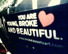 You are young, broke and beautiful <3
