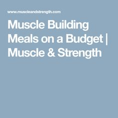 Muscle Building Meals on a Budget | Muscle & Strength