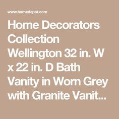 Home Decorators Collection Wellington 32 in. W x 22 in. D Bath Vanity in Worn Grey with Granite Vanity Top in Black 2694300310 at The Home Depot - Mobile