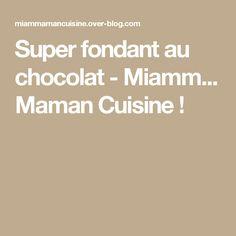 Super fondant au chocolat - Miamm... Maman Cuisine !