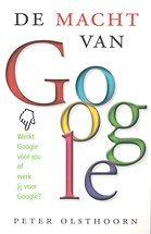 Peter Olsthoorn, De macht van Google (2010) We zijn producent geworden voor Google en Google wil onze persoonlijke adviseur worden. Waar gaat dat heen? Dit boek analyseert de voordelen en risico's van de toenemende macht van de onderneming. Het is geen aanklacht, maar een kritische analyse op basis van feiten.